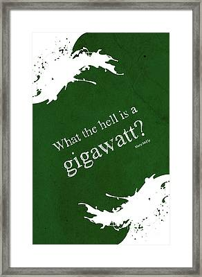 What The Hell Is A Gigawatt  Back To The Future Quote Framed Print