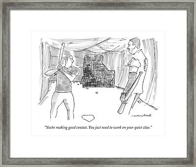 You're Making Good Contact. You Just Need To Work Framed Print