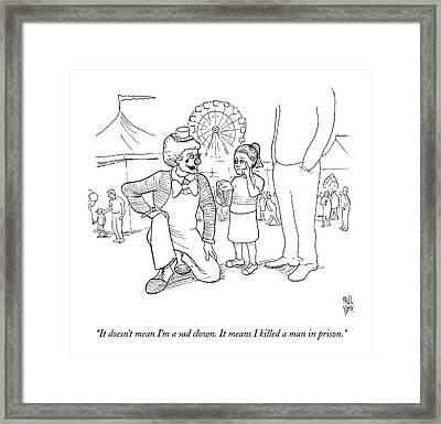It Doesn't Mean I'm A Sad Clown. It Means Framed Print