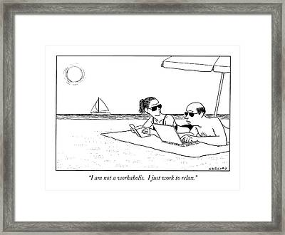 I Am Not A Workaholic.  I Just Work To Relax Framed Print