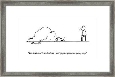 You Don't Need To Understand - Just Go Get Framed Print