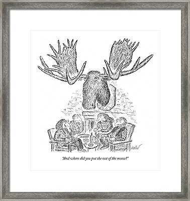And Where Did You Put The Rest Of The Moose? Framed Print