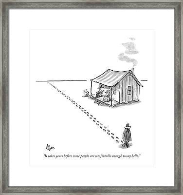 It Takes Years Before Some People Are Comfortable Framed Print