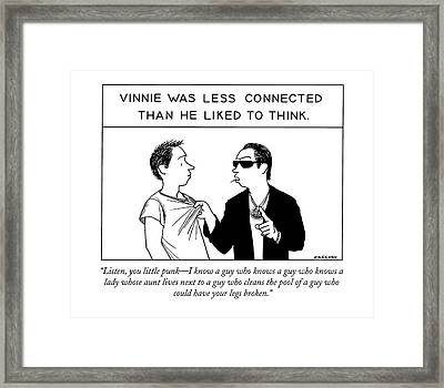 Listen, You Little Punk - I Know A Guy Who Knows Framed Print by Alex Gregory