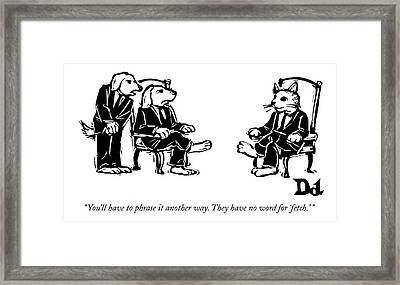 You'll Have To Phrase It Another Way Framed Print