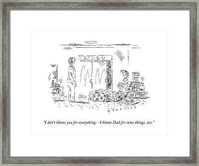 I Don't Blame You For Everything - I Blame Dad Framed Print by Barbara Smaller