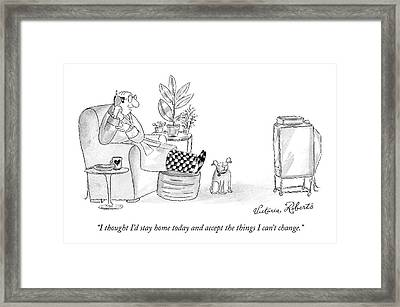 I Thought I'd Stay Home Today And Accept Framed Print