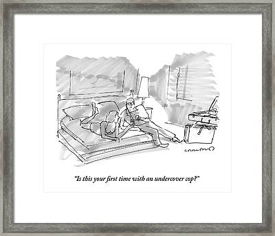 Is This Your First Time With An Undercover Cop? Framed Print