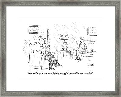 Oh, Nothing.  I Was Just Hoping Our Affair Framed Print by Robert Mankoff