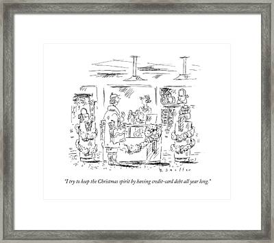 I Try To Keep The Christmas Spirit By Having Framed Print