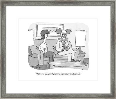 I Thought We Agreed You Were Going To Cry Framed Print