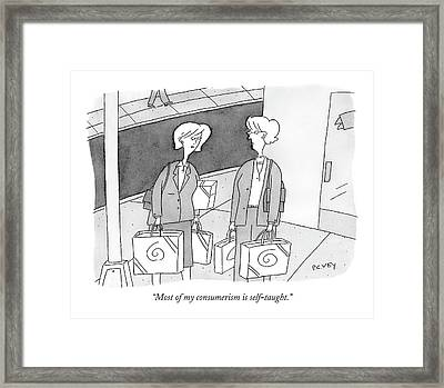 Most Of My Consumerism Is Self-taught Framed Print by Peter C. Vey
