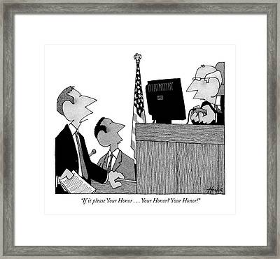 If It Please Your Honor . . . Your Honor? Framed Print by William Haefeli