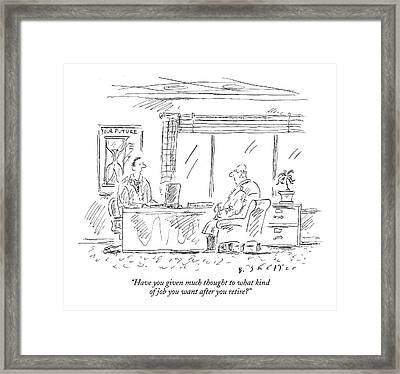 Have You Given Much Thought To What Kind Of Job Framed Print by Barbara Smaller