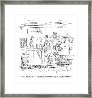 I Love Travel - It's So Much Fun To Spend Money Framed Print by Barbara Smaller