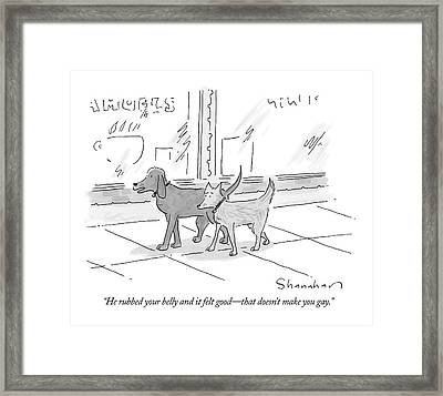 He Rubbed Your Belly And It Felt Good - That Framed Print