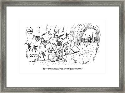 So - Are You Ready To Reveal Your Sources? Framed Print