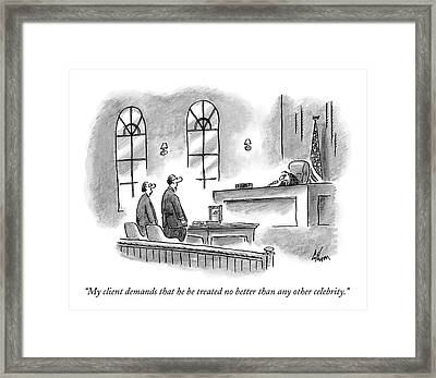 My Client Demands That He Be Treated No Better Framed Print