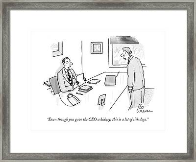 Even Though You Gave The Ceo A Kidney Framed Print