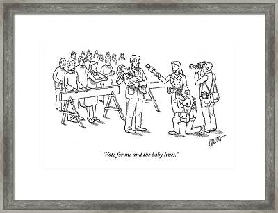 Vote For Me And The Baby Lives Framed Print by Eric Lewis