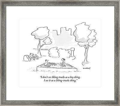 I Don't See Liking Trucks As A Boy Thing. I See Framed Print