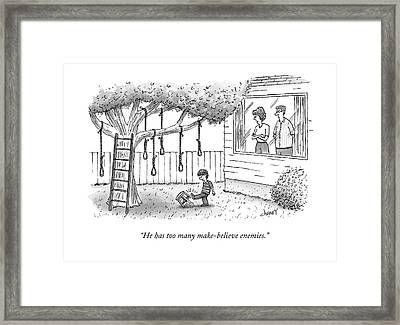 He Has Too Many Make-believe Enemies Framed Print