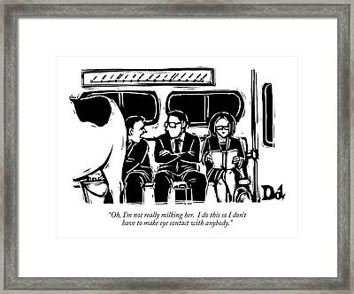 Oh, I'm Not Really Milking Her. I Do This Framed Print