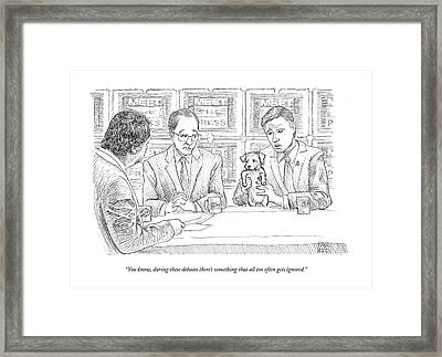 You Know, During These Debates There's Something Framed Print