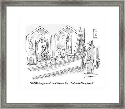 Tell Washington We've Lost Osama Bin Framed Print by Mick Stevens