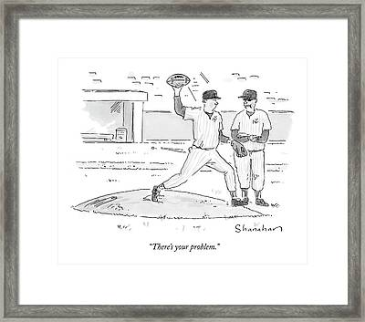 There's Your Problem Framed Print