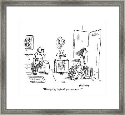 Who's Going To Finish Your Sentences? Framed Print by David Sipress