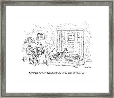 But If You Cure My Hypochondria I Won't Have Any Framed Print