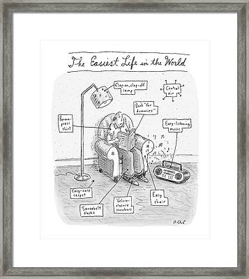 The Easiest Life In The World Framed Print by Roz Chast