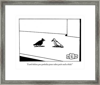 I Can't Believe You Symbolize Peace When You're Framed Print