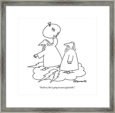 You'll See, This Is Going To Cause Real Trouble Framed Print by Charles Barsotti