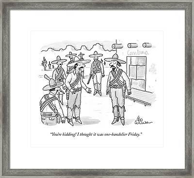 You're Kidding! I Thought It Was One-bandolier Framed Print by Leo Cullum