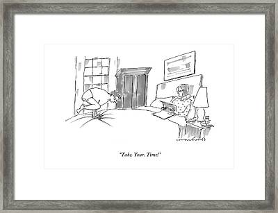 Take. Your. Time! Framed Print