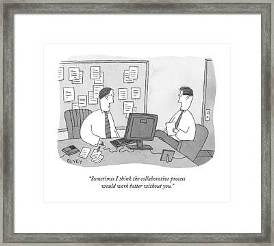 Sometimes I Think The Collaborative Process Framed Print