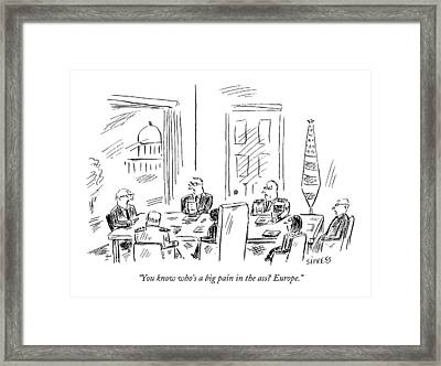 You Know Who's A Big Pain In The Ass? Europe Framed Print by David Sipress