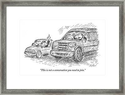 This Is Not A Conversation You Need To Join Framed Print