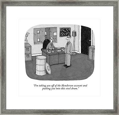 I'm Taking You Off Of The Henderson Account Framed Print