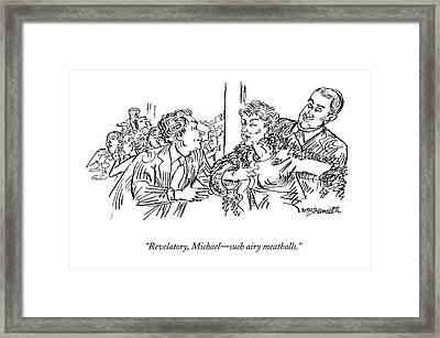 Revelatory, Michael - Such Airy Meatballs Framed Print