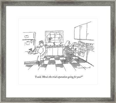 I Said, 'how's The Trial Separation Going Framed Print by Michael Crawford