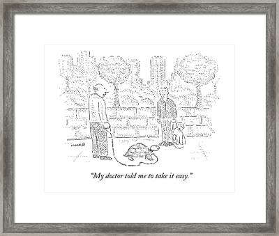 My Doctor Told Me To Take It Easy Framed Print