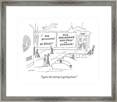 I Guess The Economy Is Getting Better Framed Print