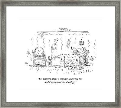 I'm Worried About A Monster Under My Bed And I'm Framed Print