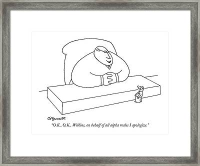 O.k., O.k., Wilkins, On Behalf Of All Alpha Males Framed Print