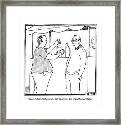 Yeah, But For A Fat Guy Who Doesn't Exercise I'm Framed Print