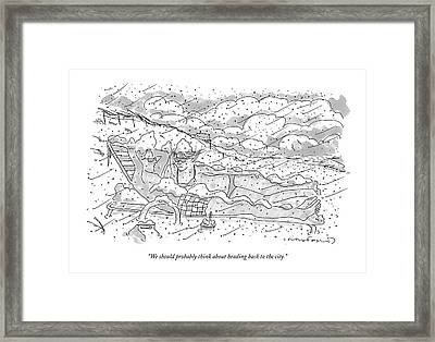 We Should Probably Think About Heading Back Framed Print