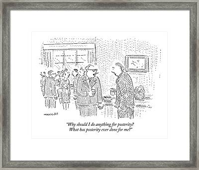 Why Should I Do Anything For Posterity? What Framed Print by Robert Mankoff